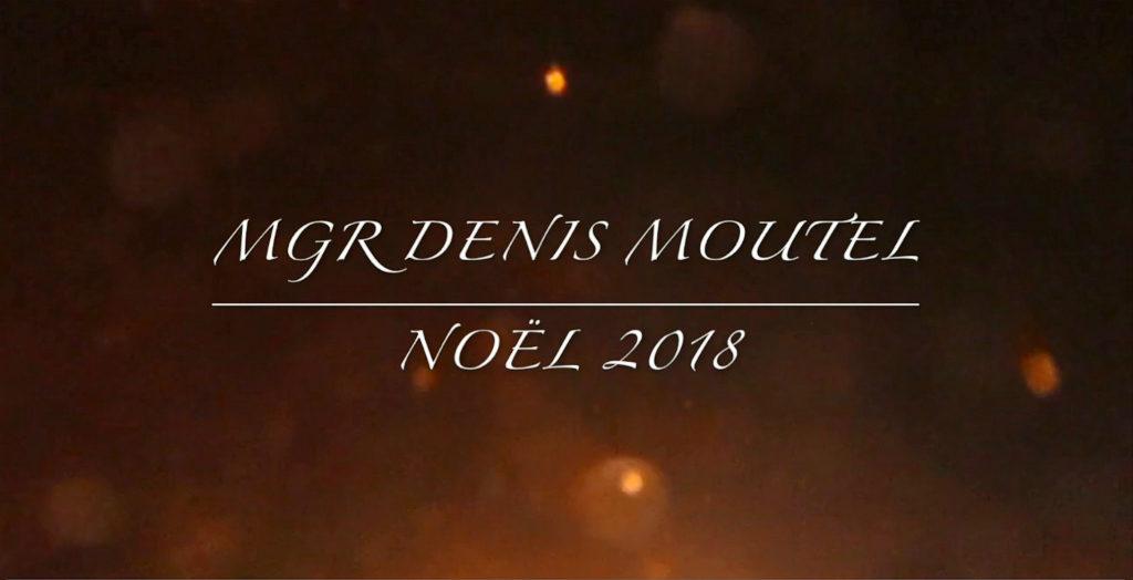 Message de Noël 2018 de Mgr Denis Moutel