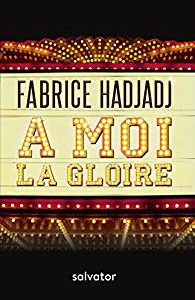 A moi la gloire de Fabrice Hadjadj